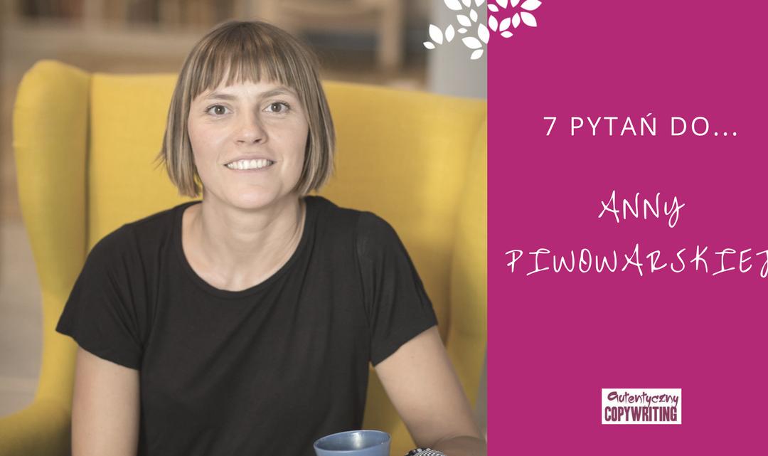 7 pytań do… Anny Piwowarskiej