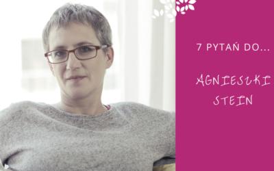 7 pytań do…Agnieszki Stein