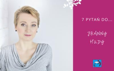 7 pytań do… Joanny Hudy