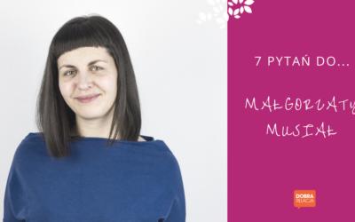 7 pytań do… Małgorzaty Musiał