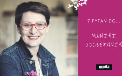 7 pytań do…Moniki Szczepanik